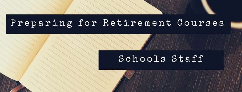 Schools Staff Preparing for Retirement Courses Still Available